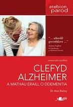 Clefyd Alzheimer a Mathau Eraill o Ddementia