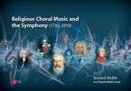 Religious Choral Music and the Symphony (1730–1910)
