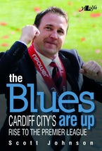 Blues Are Up, The - Cardiff City's Rise to the Premier League