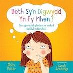Beth Sy'n Digwydd yn fy Mhen?