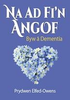 Na AD Fi'n Angof - Byw â Dementia
